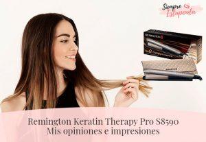 Remington Keratin Therapy Pro S8590: Mis opiniones e impresiones