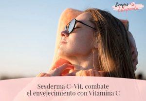 Sesderma C-Vit, combate el envejecimiento con Vitamina C
